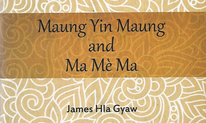 Sadaik Long Reviews: Maung Yin Maung and Ma Me Ma by James Hla Gyaw